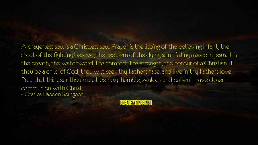 God Is Love Christian Sayings By Charles Haddon Spurgeon: A prayerless soul is a Christless soul. Prayer is the lisping of the believing infant,