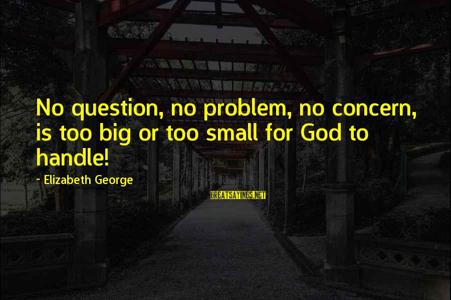 God Is Love Christian Sayings By Elizabeth George: No question, no problem, no concern, is too big or too small for God to