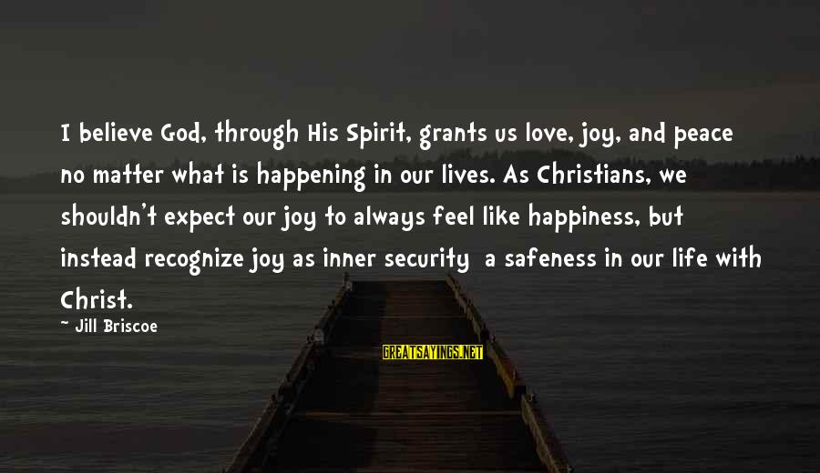 God Is Love Christian Sayings By Jill Briscoe: I believe God, through His Spirit, grants us love, joy, and peace no matter what