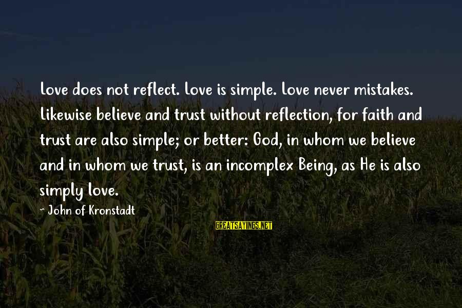 God Is Love Christian Sayings By John Of Kronstadt: Love does not reflect. Love is simple. Love never mistakes. Likewise believe and trust without