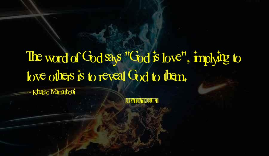 "God Is Love Christian Sayings By Khuliso Mamathoni: The word of God says ""God is love"", implying to love others is to reveal"