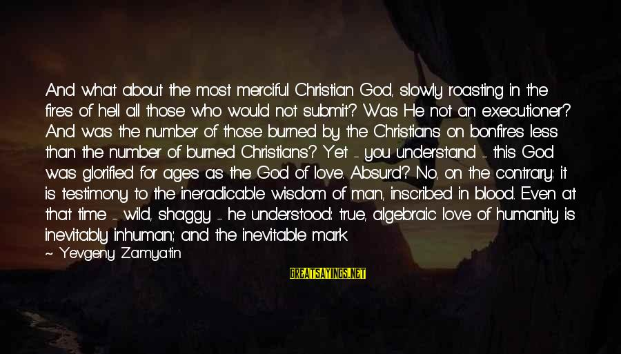 God Is Love Christian Sayings By Yevgeny Zamyatin: And what about the most merciful Christian God, slowly roasting in the fires of hell