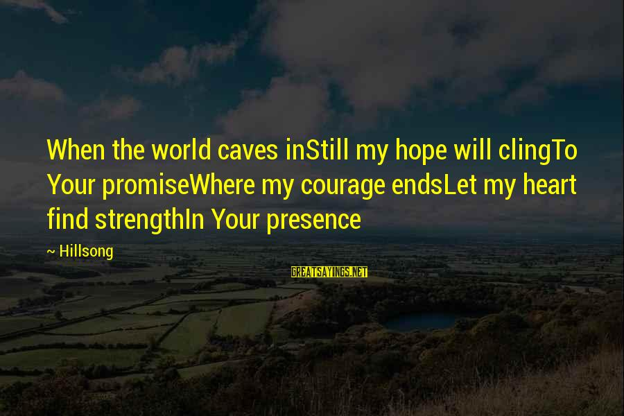 God Is Our Refuge And Strength Sayings By Hillsong: When the world caves inStill my hope will clingTo Your promiseWhere my courage endsLet my