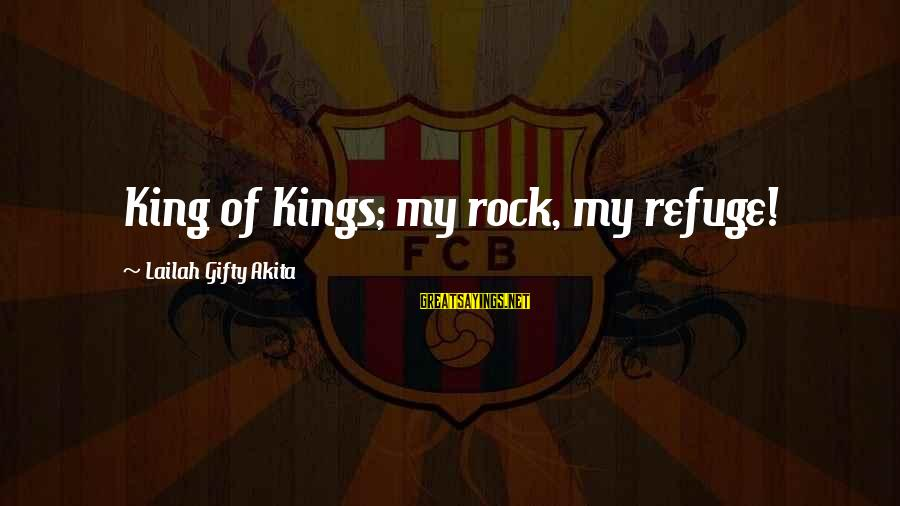 God Is Our Refuge And Strength Sayings By Lailah Gifty Akita: King of Kings; my rock, my refuge!