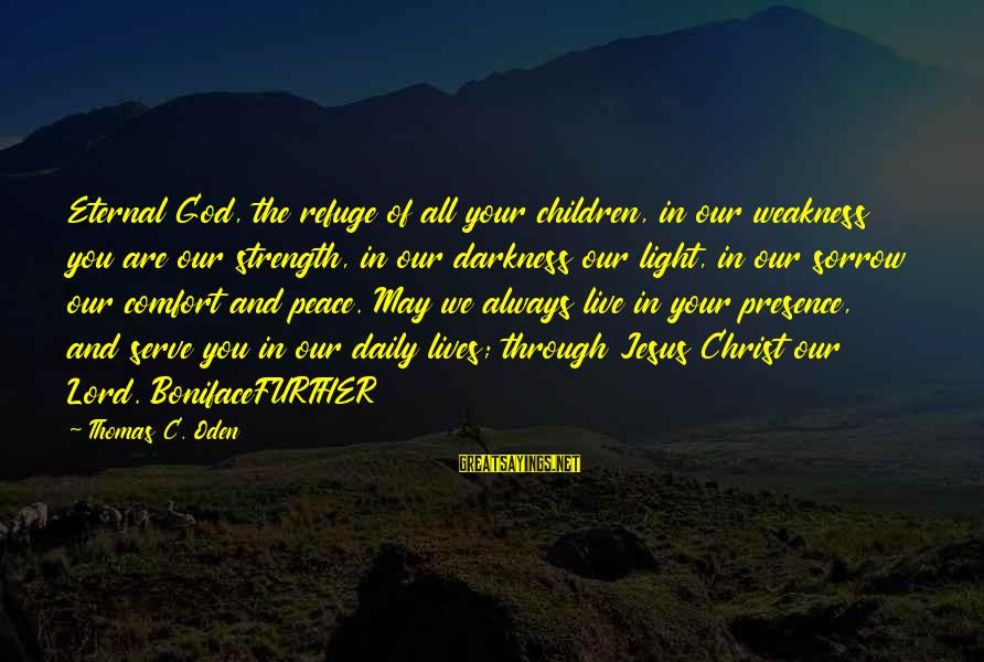 God Is Our Refuge And Strength Sayings By Thomas C. Oden: Eternal God, the refuge of all your children, in our weakness you are our strength,