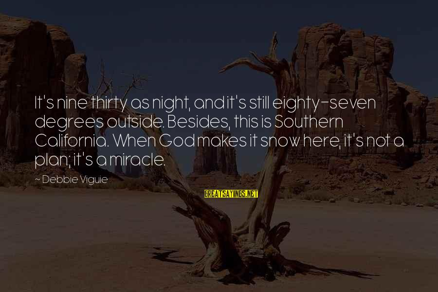 God Is Still Here Sayings By Debbie Viguie: It's nine thirty as night, and it's still eighty-seven degrees outside. Besides, this is Southern