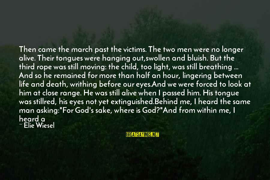 God Is Still Here Sayings By Elie Wiesel: Then came the march past the victims. The two men were no longer alive. Their