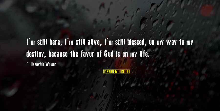 God Is Still Here Sayings By Hezekiah Walker: I'm still here, I'm still alive, I'm still blessed, on my way to my destiny,