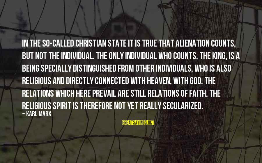 God Is Still Here Sayings By Karl Marx: In the so-called Christian State it is true that alienation counts, but not the individual.