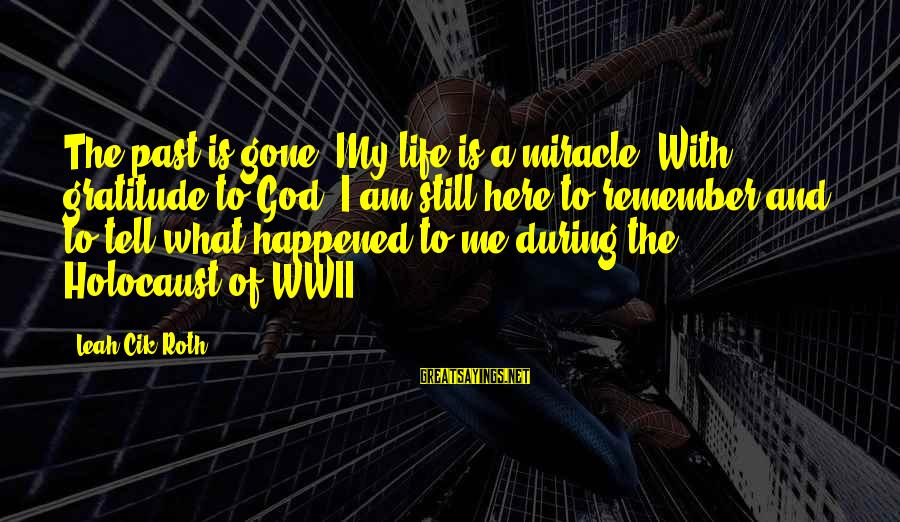 God Is Still Here Sayings By Leah Cik Roth: The past is gone. My life is a miracle! With gratitude to God, I am