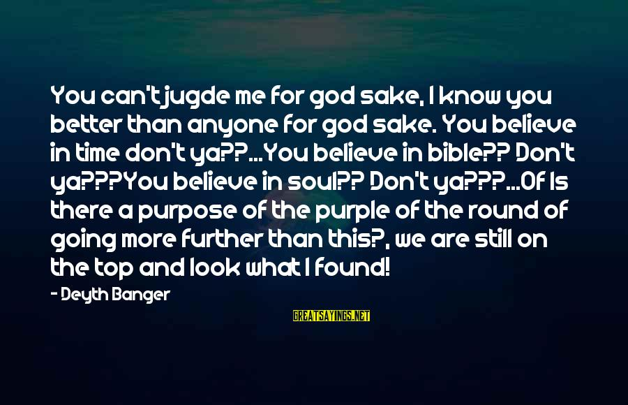 God Is Still There Sayings By Deyth Banger: You can't jugde me for god sake, I know you better than anyone for god