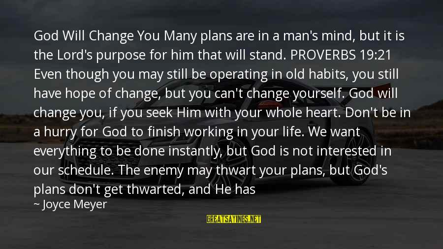 God Is Still There Sayings By Joyce Meyer: God Will Change You Many plans are in a man's mind, but it is the