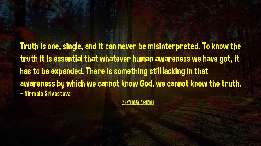 God Is Still There Sayings By Nirmala Srivastava: Truth is one, single, and it can never be misinterpreted. To know the truth it