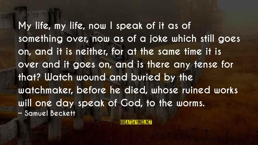 God Is Still There Sayings By Samuel Beckett: My life, my life, now I speak of it as of something over, now as