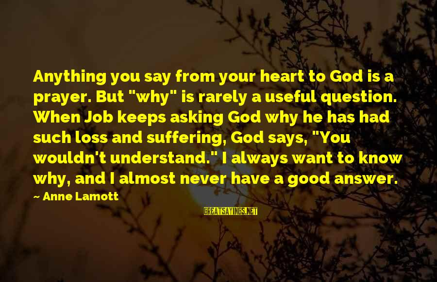 """God Know Your Heart Sayings By Anne Lamott: Anything you say from your heart to God is a prayer. But """"why"""" is rarely"""
