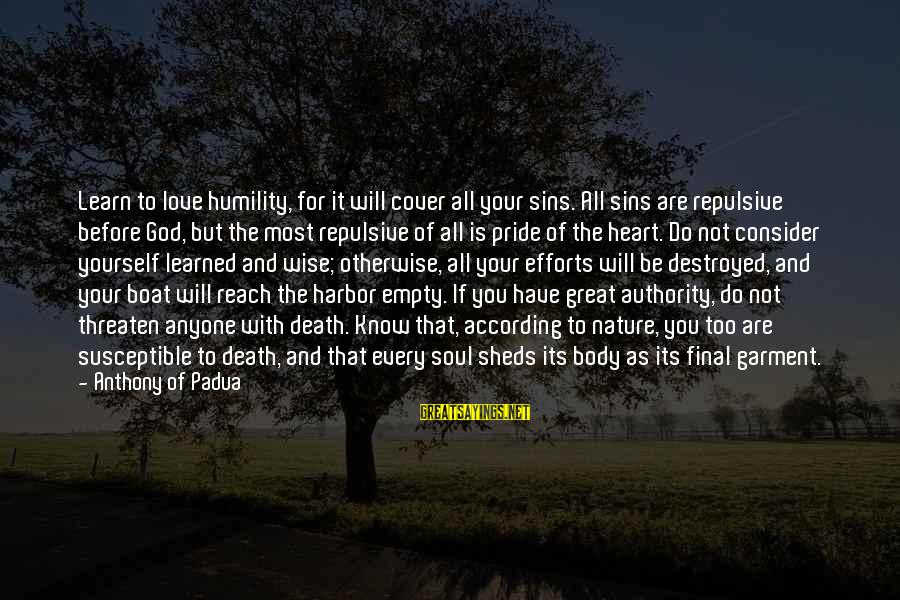 God Know Your Heart Sayings By Anthony Of Padua: Learn to love humility, for it will cover all your sins. All sins are repulsive