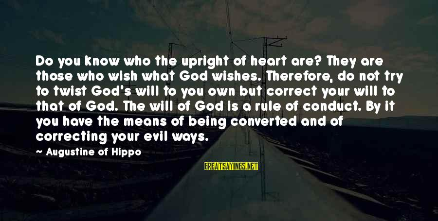 God Know Your Heart Sayings By Augustine Of Hippo: Do you know who the upright of heart are? They are those who wish what
