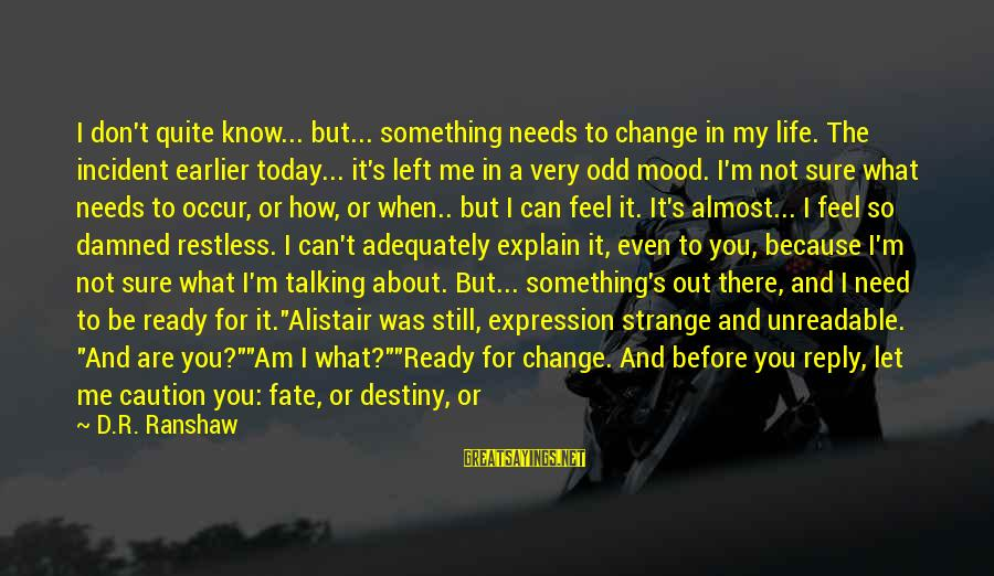 God Know Your Heart Sayings By D.R. Ranshaw: I don't quite know... but... something needs to change in my life. The incident earlier