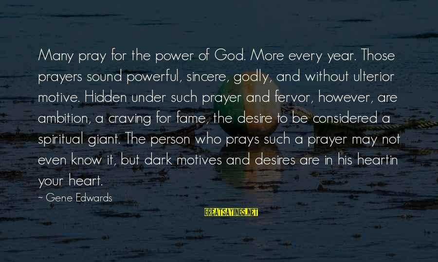 God Know Your Heart Sayings By Gene Edwards: Many pray for the power of God. More every year. Those prayers sound powerful, sincere,