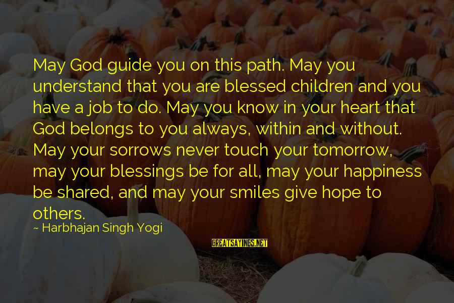 God Know Your Heart Sayings By Harbhajan Singh Yogi: May God guide you on this path. May you understand that you are blessed children