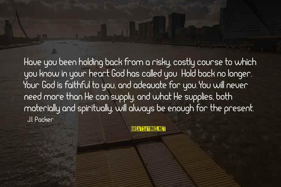 God Know Your Heart Sayings By J.I. Packer: Have you been holding back from a risky, costly course to which you know in