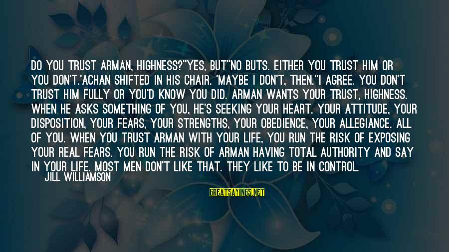 God Know Your Heart Sayings By Jill Williamson: Do you trust Arman, Highness?''Yes, but''No buts. Either you trust Him or you don't.'Achan shifted