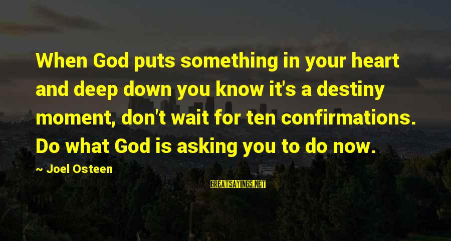 God Know Your Heart Sayings By Joel Osteen: When God puts something in your heart and deep down you know it's a destiny