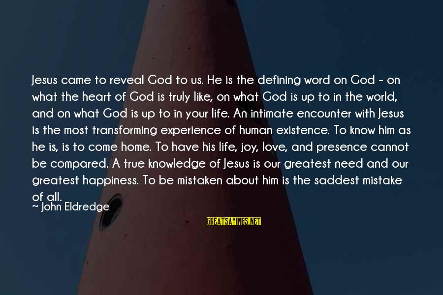 God Know Your Heart Sayings By John Eldredge: Jesus came to reveal God to us. He is the defining word on God -