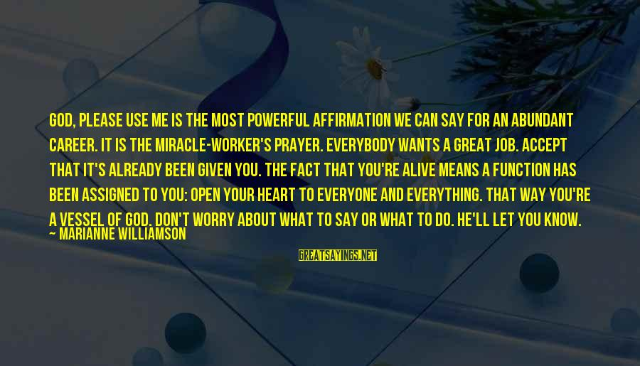 God Know Your Heart Sayings By Marianne Williamson: God, please use me is the most powerful affirmation we can say for an abundant
