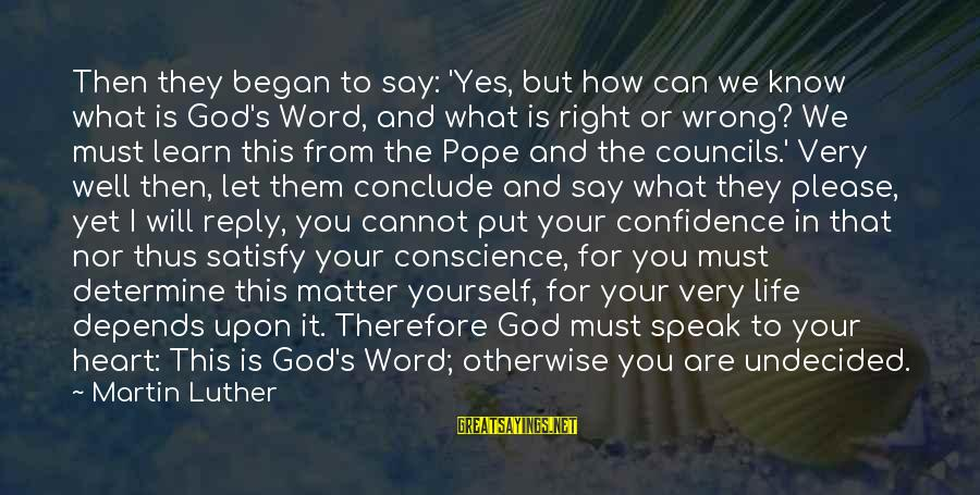 God Know Your Heart Sayings By Martin Luther: Then they began to say: 'Yes, but how can we know what is God's Word,