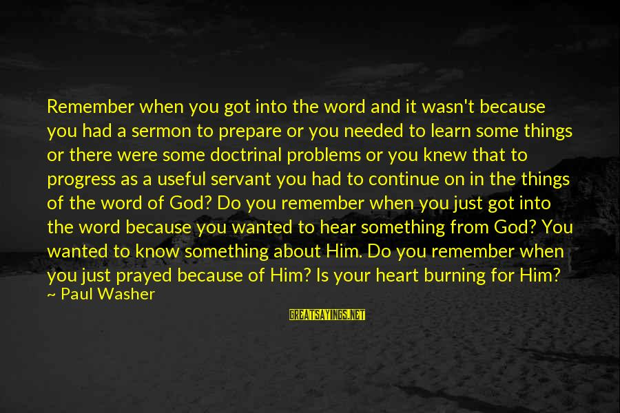 God Know Your Heart Sayings By Paul Washer: Remember when you got into the word and it wasn't because you had a sermon