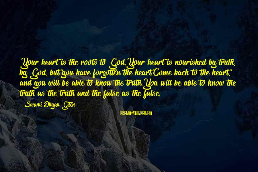 God Know Your Heart Sayings By Swami Dhyan Giten: Your heart is the roots to God.Your heart is nourished by truth, by God, but