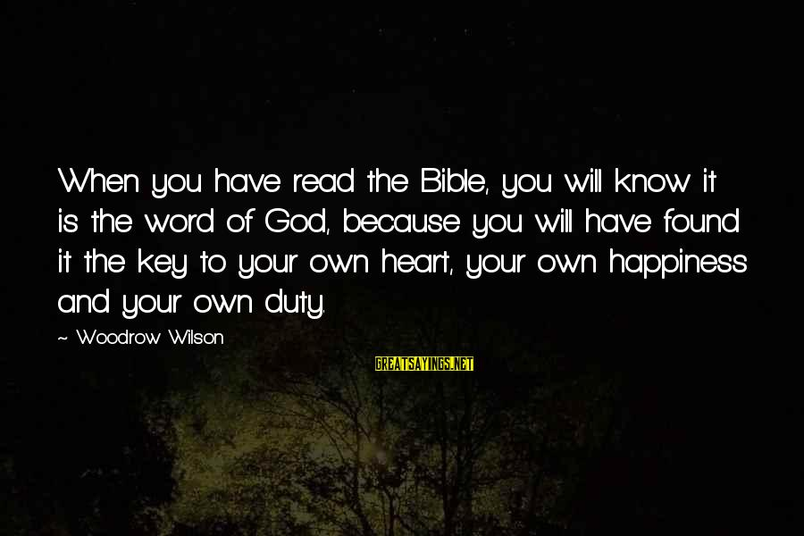 God Know Your Heart Sayings By Woodrow Wilson: When you have read the Bible, you will know it is the word of God,