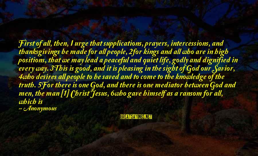 God Lead The Way Sayings By Anonymous: First of all, then, I urge that supplications, prayers, intercessions, and thanksgivings be made for