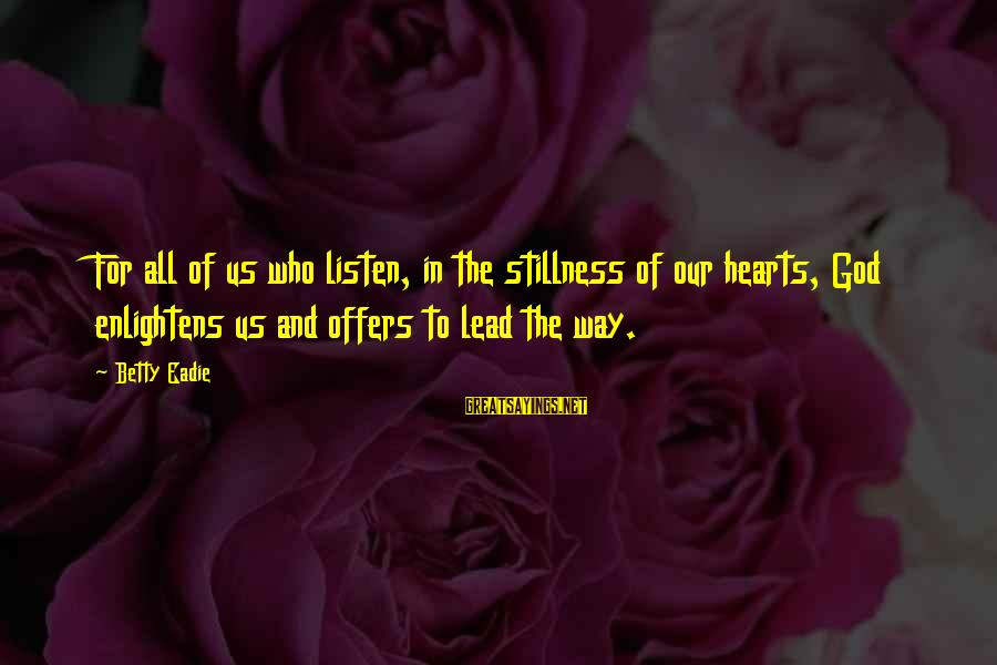 God Lead The Way Sayings By Betty Eadie: For all of us who listen, in the stillness of our hearts, God enlightens us