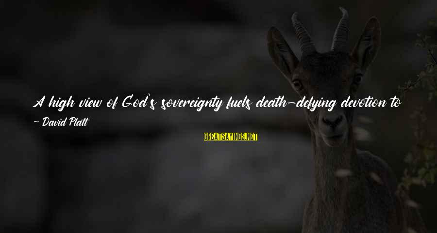 God Lead The Way Sayings By David Platt: A high view of God's sovereignty fuels death-defying devotion to global missions. Maybe another way
