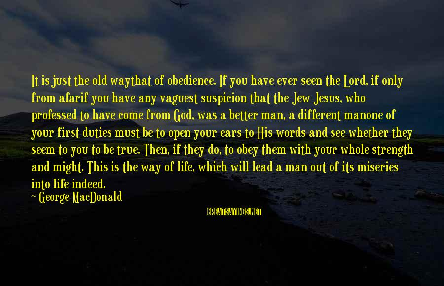 God Lead The Way Sayings By George MacDonald: It is just the old waythat of obedience. If you have ever seen the Lord,