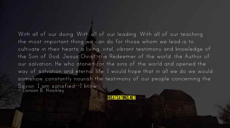 God Lead The Way Sayings By Gordon B. Hinckley: With all of our doing. With all of our leading. With all of our teaching,