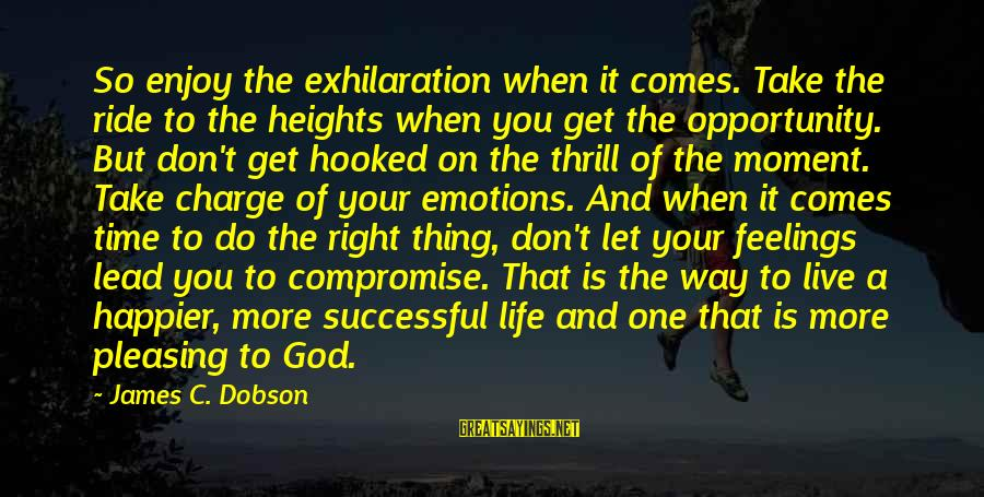 God Lead The Way Sayings By James C. Dobson: So enjoy the exhilaration when it comes. Take the ride to the heights when you