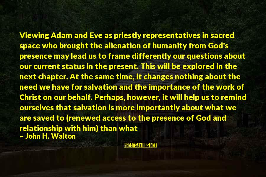 God Lead The Way Sayings By John H. Walton: Viewing Adam and Eve as priestly representatives in sacred space who brought the alienation of