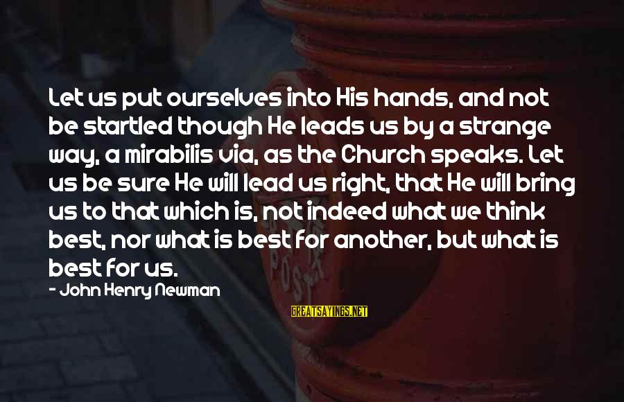 God Lead The Way Sayings By John Henry Newman: Let us put ourselves into His hands, and not be startled though He leads us