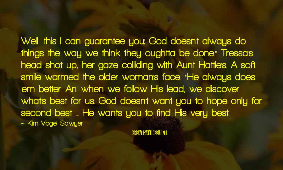 God Lead The Way Sayings By Kim Vogel Sawyer: Well, this I can guarantee you: God doesn't always do things the way we think