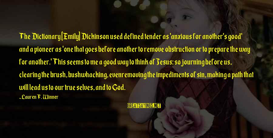 God Lead The Way Sayings By Lauren F. Winner: The Dictionary [Emily] Dickinson used defined tender as 'anxious for another's good' and a pioneer