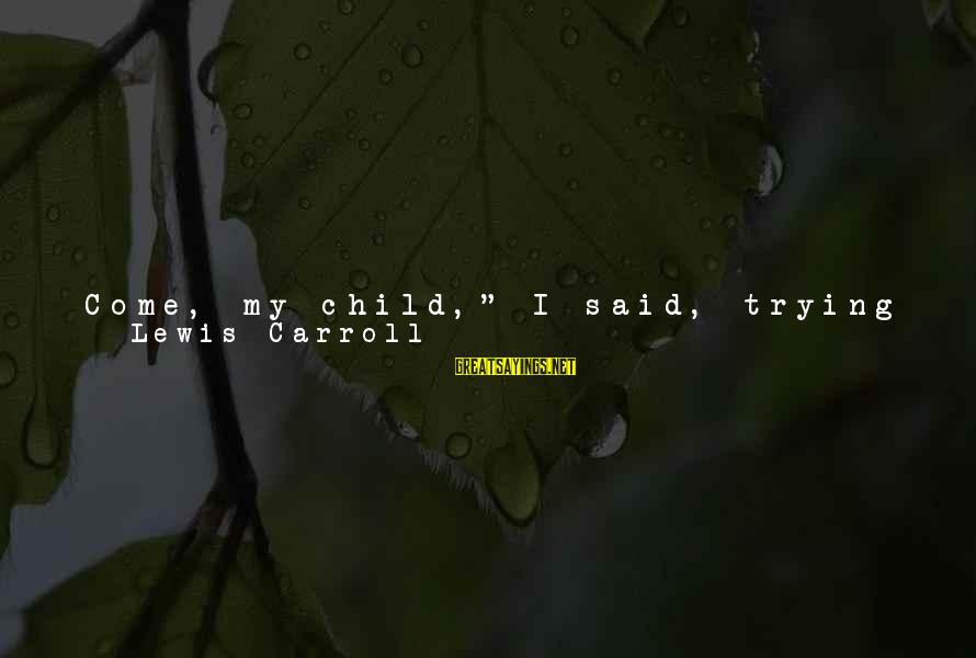 """God Lead The Way Sayings By Lewis Carroll: Come, my child,"""" I said, trying to lead her away. """"Wish good-bye to the poor"""