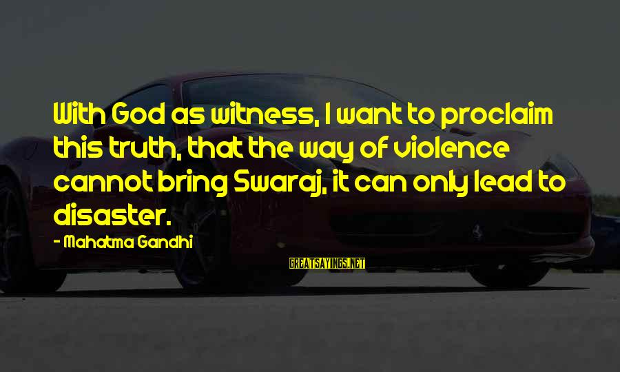 God Lead The Way Sayings By Mahatma Gandhi: With God as witness, I want to proclaim this truth, that the way of violence