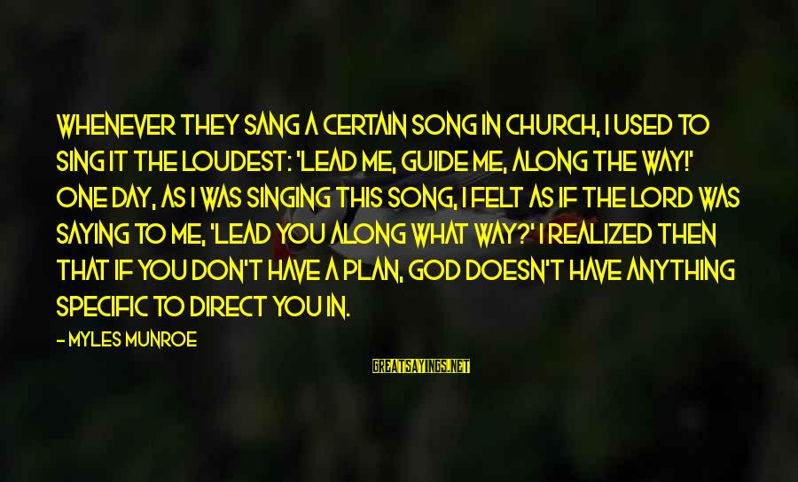 God Lead The Way Sayings By Myles Munroe: Whenever they sang a certain song in church, I used to sing it the loudest: