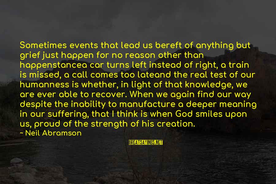 God Lead The Way Sayings By Neil Abramson: Sometimes events that lead us bereft of anything but grief just happen for no reason