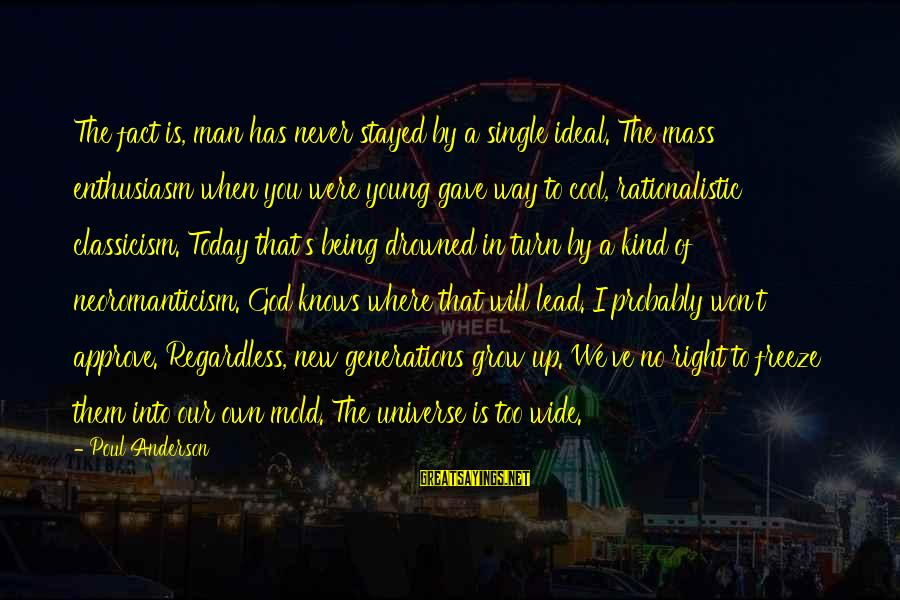 God Lead The Way Sayings By Poul Anderson: The fact is, man has never stayed by a single ideal. The mass enthusiasm when