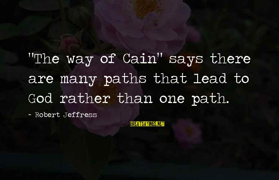 """God Lead The Way Sayings By Robert Jeffress: """"The way of Cain"""" says there are many paths that lead to God rather than"""