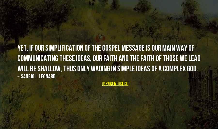 God Lead The Way Sayings By Sanejo I. Leonard: Yet, if our simplification of the gospel message is our main way of communicating these